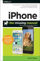 iPhone: The Missing Manual The Book That Should Have Been in the Box by David Pogue