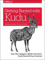 Getting Started with Kudu by Jean-Marc Spaggiari, Mladen Kovacevic, Brock Noland, Ryan Bossheart
