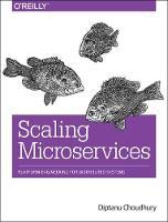 Scaling Microservices by Diptanu Choudhury, Cindy Sridharan