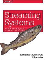 Streaming Systems by Tyler Akidau, Slava Chernyak, Reuven Lax