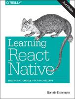 Learning React Native Building Native Mobile Apps with JavaScript by Bonnie Eisenman