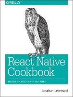 React Native Cookbook by Jonathan Lebensold