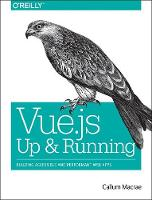 Vue.js - Up and Running by Callum Macrae
