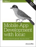 Mobile App Development with Ionic, revised edition by Chris Griffith