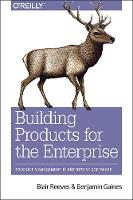 Building for Business Product Management in Enterprise Software by Blair Reeves, Benjamin Gaines