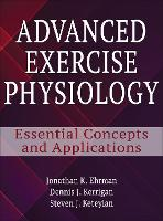 Advanced Exercise Physiology Essential concepts and Applications by Jonathan K. Ehrman, Dennis Kerrigan, Steven J. Keteyian