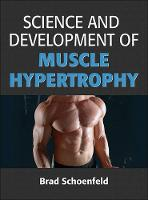 Science and Development of Muscle Hypertrophy by Brad Schoenfeld