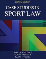 Case Studies in Sport Law 2nd Edition by Andrew Pittman, John O. Spengler, Sarah Young
