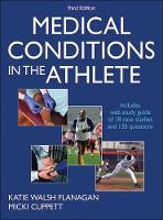 Medical Conditions in the Athlete 3rd Edition With Web Study Guide by Katie Walsh Flanagan, Micki Cuppett