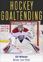 Hockey Goaltending by Eli Wilson, Brian van Vliet