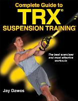 Complete Guide to TRX Suspension Training by Jay Dawes