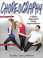 Choreography 4th Edition With Web Resource A Basic Approach Using Improvisation by Sandra Cerny Minton