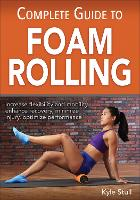 Complete Guide to Foam Rolling by Kyle Stull