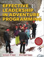 Effective Leadership in Adventure Programming 3rd Edition With Web Resource by Simon Priest, Michael Gass