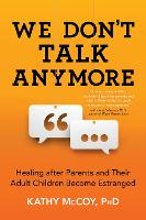 We Don't Talk Anymore Healing After Parents and Their Adult Children Become Estranged by Kathy McCoy