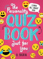 The Personality Quiz Book Just for You: Learn All About You! by H. Becker