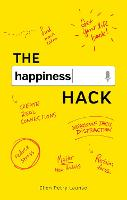 The Happiness Hack How to Become Brain Aware and Program Your Happiness by Ellen Petry Leanse