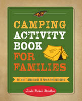 Camping Activity Book for Families The Kid-Tested Guide to Fun in the Outdoors by Linda Hamilton