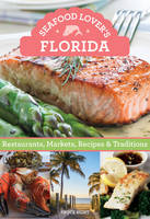 Seafood Lover's Florida Restaurants, Markets, Recipes & Traditions by Bruce Hunt