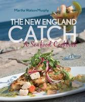 The New England Catch A Seafood Cookbook by Martha Watson Murphy