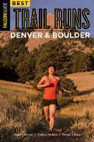 Best Trail Runs Denver, Boulder & Colorado Springs by Adam Chase, Nancy Hobbs, Peter Jones