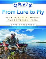 Orvis From Lure to Fly Fly Fishing for Spinning and Baitcast Anglers by Dave Karczynski