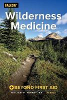 Wilderness Medicine Beyond First Aid by William W., MD Forgey