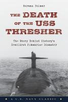 The Death of the USS Thresher The Story Behind History's Deadliest Submarine Disaster by Norman Polmar