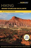 Hiking Grand Staircase-Escalante & the Glen Canyon Region A Guide to the Best Hiking Adventures in Southern Utah by Jd Tanner, Emily Ressler-Tanner
