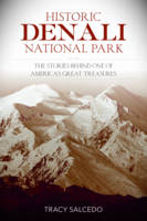 Historic Denali National Park and Preserve The Stories Behind One of America's Great Treasures by Tracy Salcedo