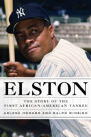 Elston The Story of the First African-American Yankee by Arlene Howard, Ralph Wimbish