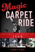 Magic Carpet Ride Sports in the Year of Revolution, 1968 by Terry Frei