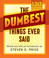 The Dumbest Things Ever Said by Steven Price