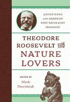 Theodore Roosevelt for Nature Lovers Adventures with America's Great Outdoorsman by Mark Dawidziak