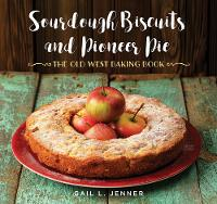 Sourdough Biscuits and Pioneer Pies The Old West Baking Book by Gail L. Jenner