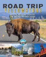 Road Trip Yellowstone Adventures Just Outside America's Favorite Park by Dina Mishev