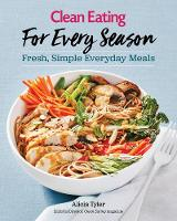 Clean Eating For Every Season Fresh, Simple Everyday Meals by Alicia Tyler