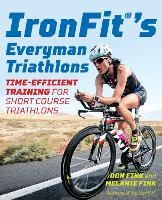 IronFit's Everyman Triathlons Time-Efficient Training for Short Course Triathlons by Don Fink, Melanie Fink