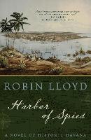 Harbor of Spies A Novel of Historic Havana by Robin Lloyd