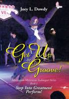 Get Up and Groove! Step Into Greatness (Perform) by Joey L Dowdy