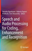 Speech and Audio Processing for Coding, Enhancement and Recognition by Tokunbo (Santa Clara University California USA) Ogunfunmi