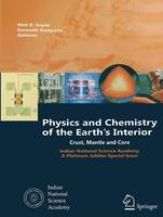 Physics and Chemistry of the Earth's Interior Crust, Mantle and Core by Alok Krishna Gupta