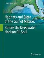 Habitats and Biota of the Gulf of Mexico: Before the Deepwater Horizon Oil Spill by C. Herb Ward