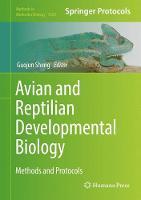 Avian and Reptilian Developmental Biology Methods and Protocols by Guojun Sheng