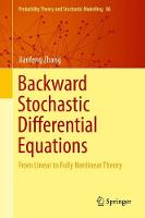 Backward Stochastic Differential Equations From Linear to Fully Nonlinear Theory by Jianfeng Zhang