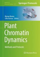 Plant Chromatin Dynamics Methods and Protocols by Marian Bemer