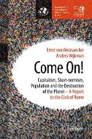 Come On! Capitalism, Short-termism, Population and the Destruction of the Planet by Ernst von Weizsaecker, Anders Wijkman