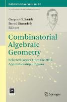 Combinatorial Algebraic Geometry Selected Papers From the 2016 Apprenticeship Program by Gregory G. Smith