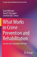 What Works in Crime Prevention and Rehabilitation Lessons from Systematic Reviews by David Weisburd
