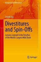 Divestitures and Spin-Offs Lessons Learned in the Trenches of the World's Largest M&A Deals by Joseph Joy